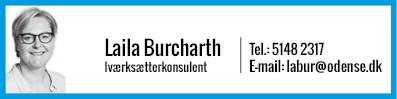 Laila Burcharth, Iværksætterkonsulent, tlf. 51482317, email: labur@odense.dk