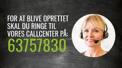 For at blive oprettet skal du ringe til vores callcenter på 63757839